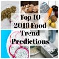 A collage of some of the foods included in the top 10 2019 Food Trend Predictions
