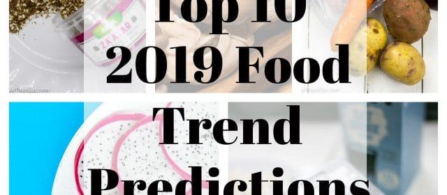 Top 10 2019 Food Trend Predictions